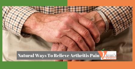 Natural Ways To Relieve Arthritis Pain